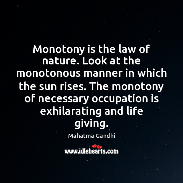 Monotony is the law of nature. Look at the monotonous manner in Image
