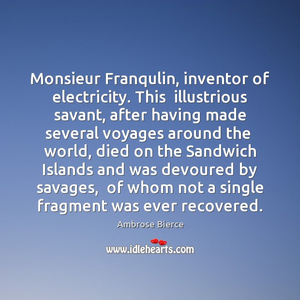 Image, Monsieur Franqulin, inventor of electricity. This  illustrious savant, after having made several
