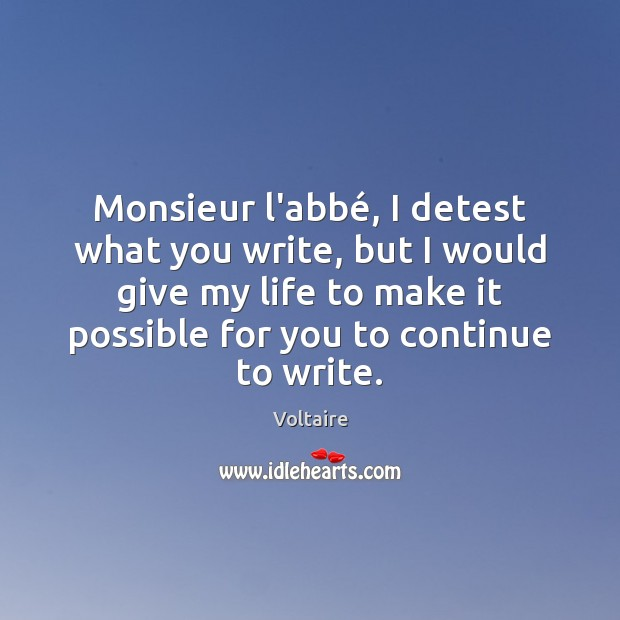 Monsieur l'abbé, I detest what you write, but I would give my Image
