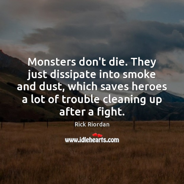 Image, Monsters don't die. They just dissipate into smoke and dust, which saves