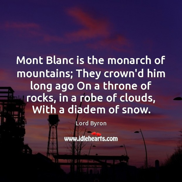 Mont Blanc is the monarch of mountains; They crown'd him long ago Image