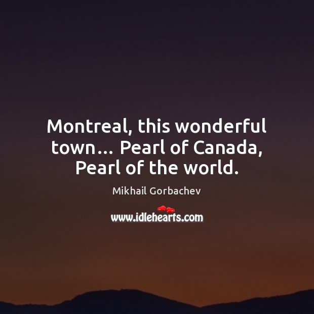 Image, Montreal, this wonderful town… Pearl of Canada, Pearl of the world.