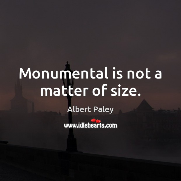 Image, Monumental is not a matter of size.