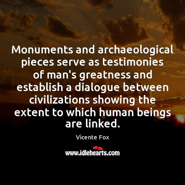 Image, Monuments and archaeological pieces serve as testimonies of man's greatness and establish
