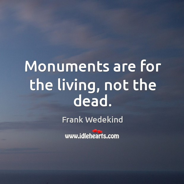 Monuments are for the living, not the dead. Image