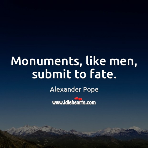 Image, Monuments, like men, submit to fate.