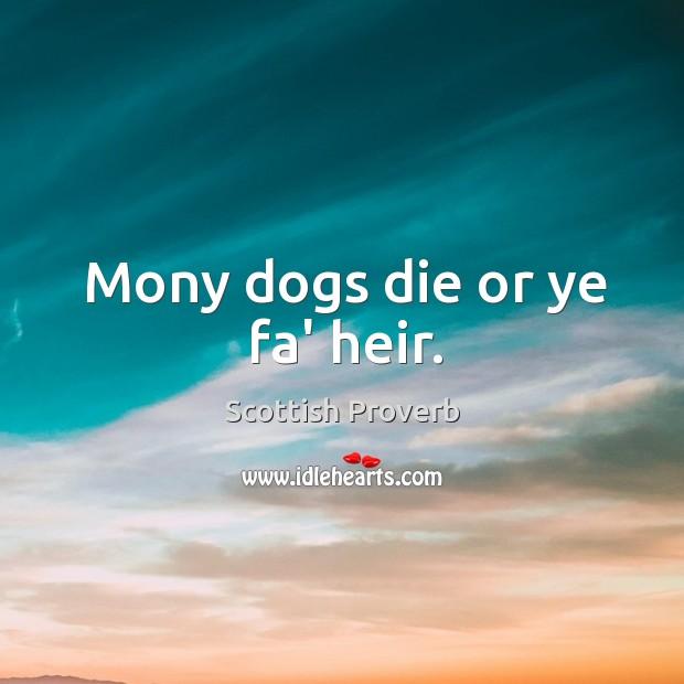 Image, Mony dogs die or ye fa' heir.