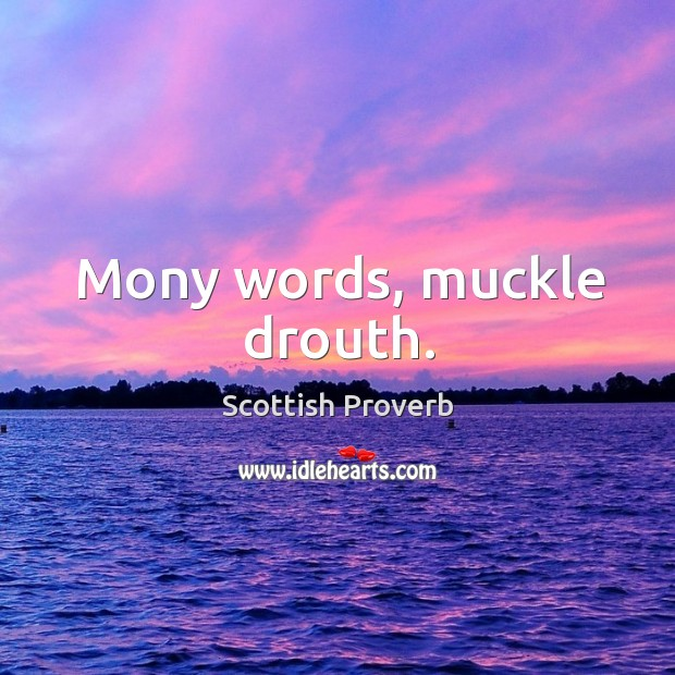 Image, Mony words, muckle drouth.