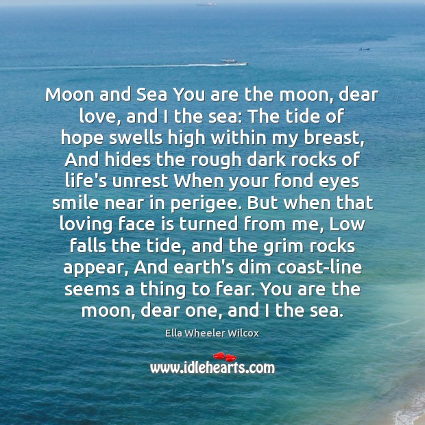 Image, Moon and Sea You are the moon, dear love, and I the
