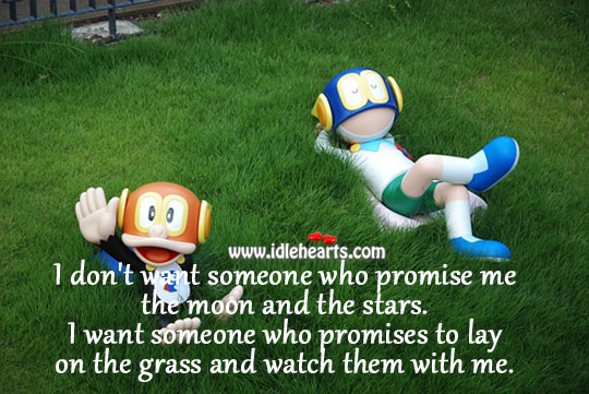 I Don't Want Someone Who Promise Me The Moon And The Stars.