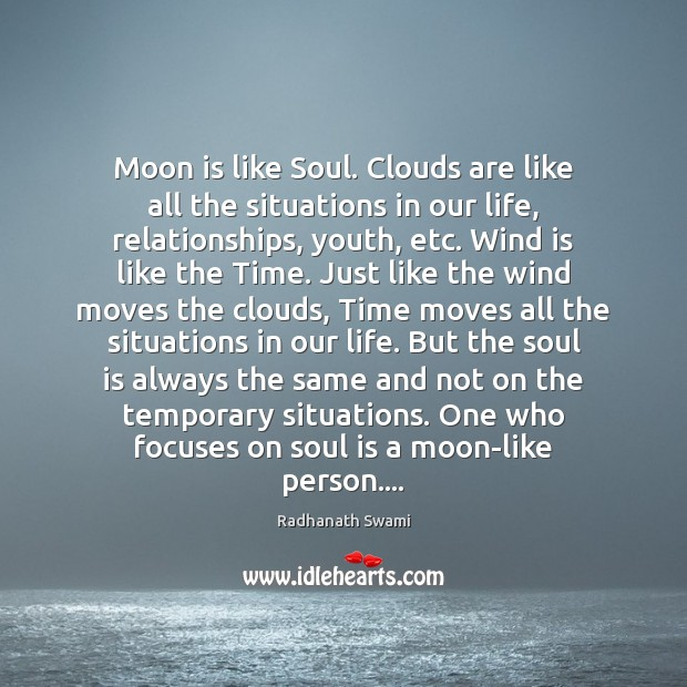Moon is like Soul. Clouds are like all the situations in our Radhanath Swami Picture Quote