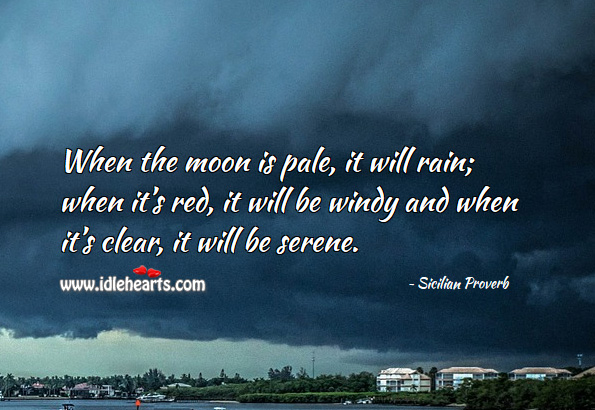 When the moon is pale, it will rain; when it's red, it will be windy and when it's clear, it will be serene. Sicilian Proverbs Image