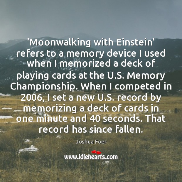 Image, 'Moonwalking with Einstein' refers to a memory device I used when I