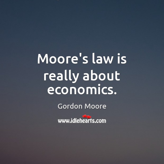 Moore's law is really about economics. Image