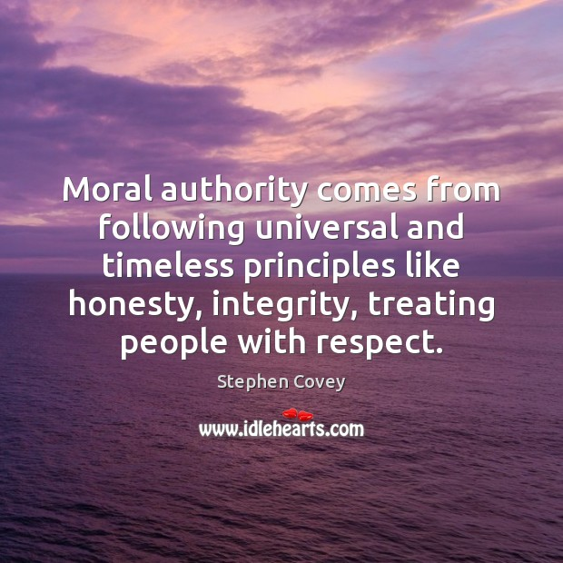 Moral authority comes from following universal and timeless principles like honesty, integrity, Image