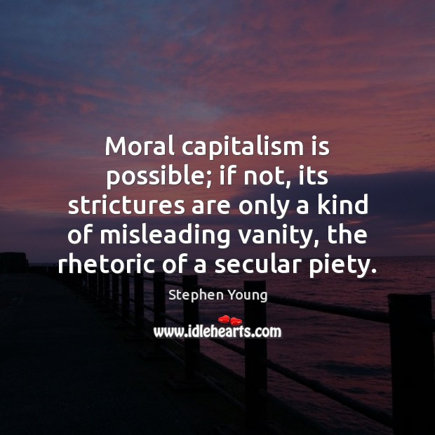 Moral capitalism is possible; if not, its strictures are only a kind Capitalism Quotes Image