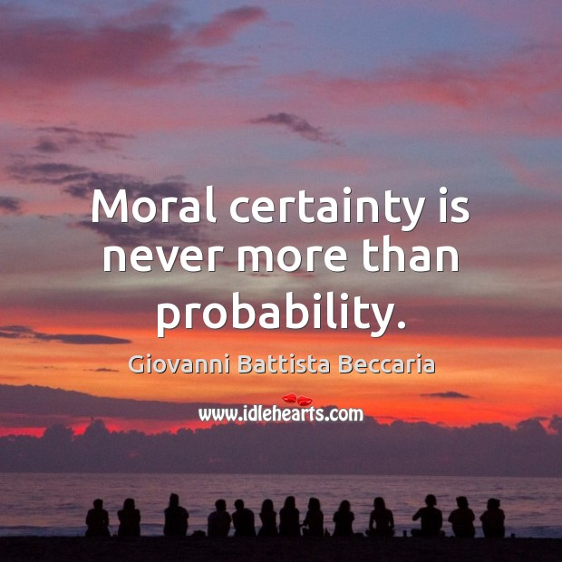 Moral certainty is never more than probability. Image