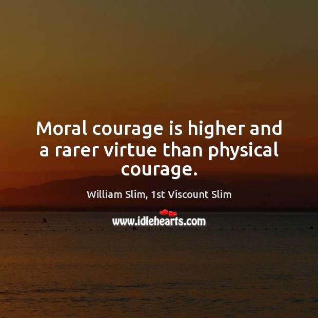 Moral courage is higher and a rarer virtue than physical courage. Courage Quotes Image
