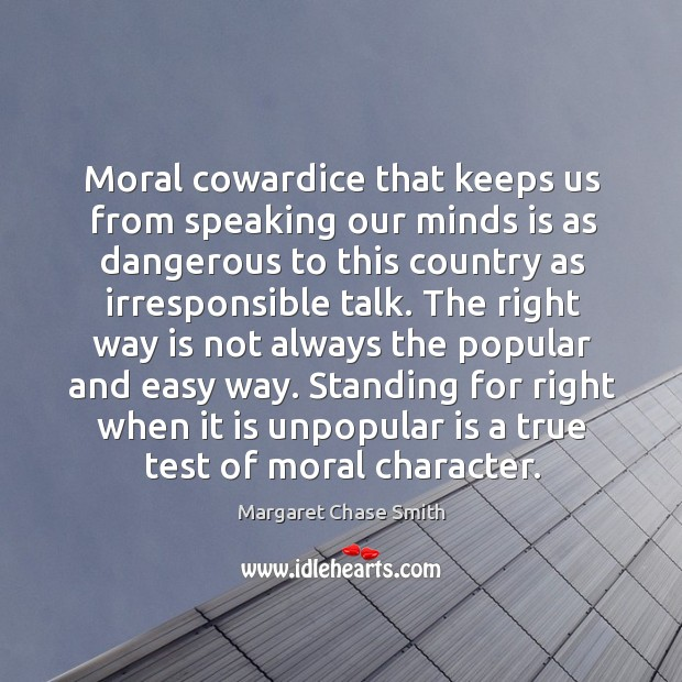 Moral cowardice that keeps us from speaking our minds is as dangerous to this country as irresponsible talk. Image