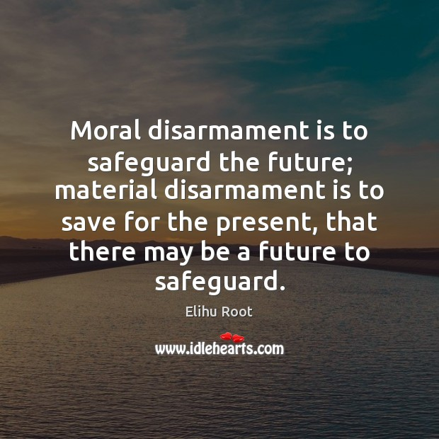 Moral disarmament is to safeguard the future; material disarmament is to save Image