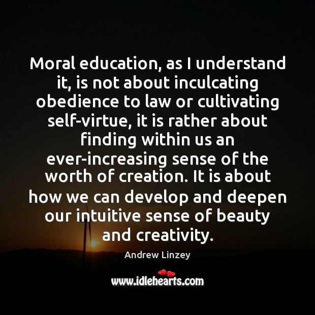 Image, Moral education, as I understand it, is not about inculcating obedience to