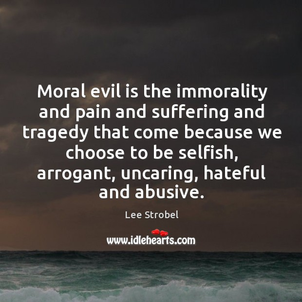 Image, Moral evil is the immorality and pain and suffering and tragedy that
