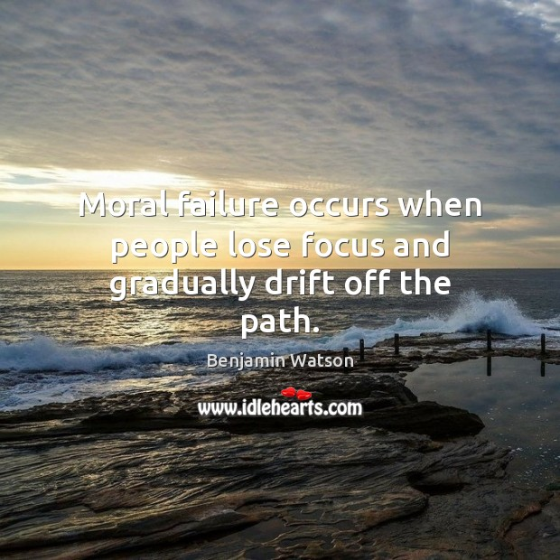 Image, Moral failure occurs when people lose focus and gradually drift off the path.