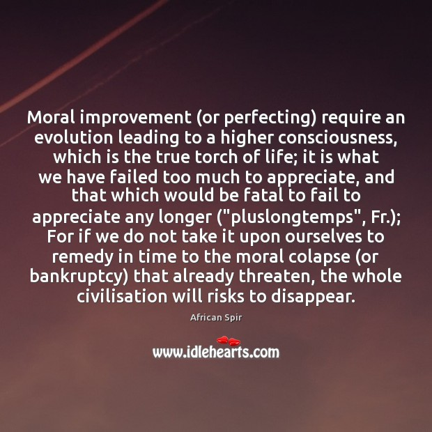 Moral improvement (or perfecting) require an evolution leading to a higher consciousness, African Spir Picture Quote