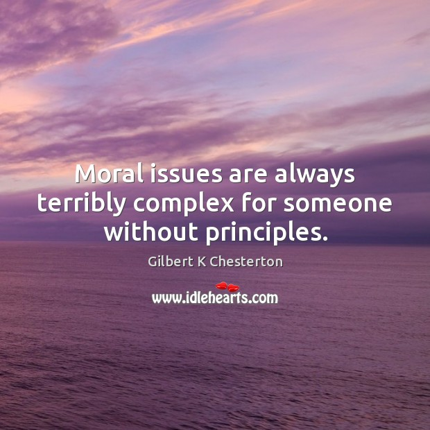 Moral issues are always terribly complex for someone without principles. Image