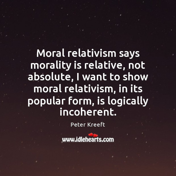 Image, Moral relativism says morality is relative, not absolute, I want to show