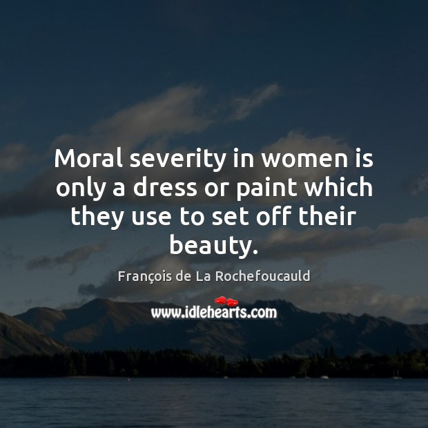 Image, Moral severity in women is only a dress or paint which they use to set off their beauty.