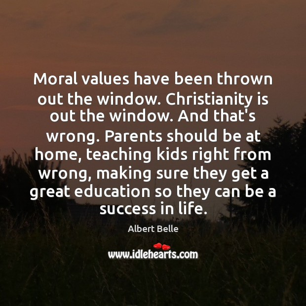 Image, Moral values have been thrown out the window. Christianity is out the