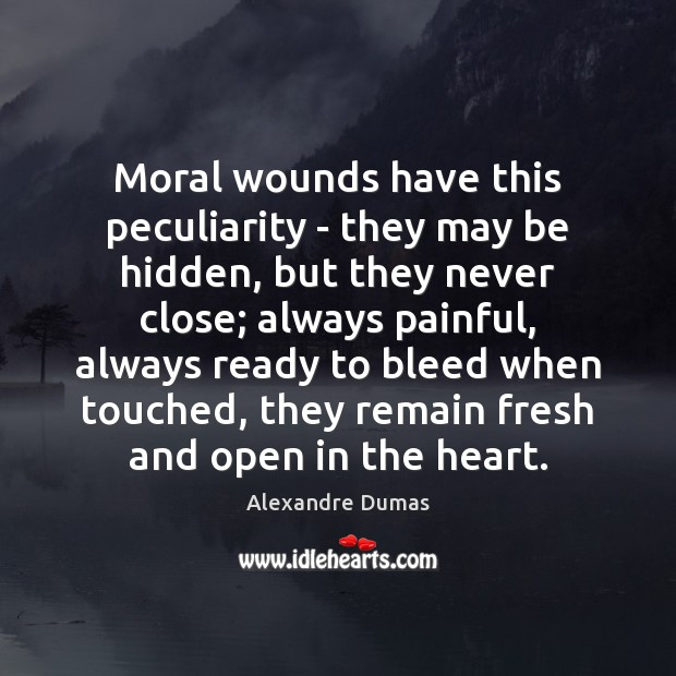 Moral wounds have this peculiarity – they may be hidden, but they Image