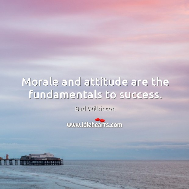 Image, Morale and attitude are the fundamentals to success.