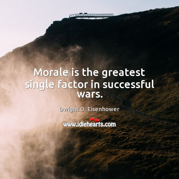 Morale is the greatest single factor in successful wars. Dwight D. Eisenhower Picture Quote