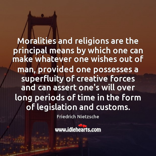 Image, Moralities and religions are the principal means by which one can make