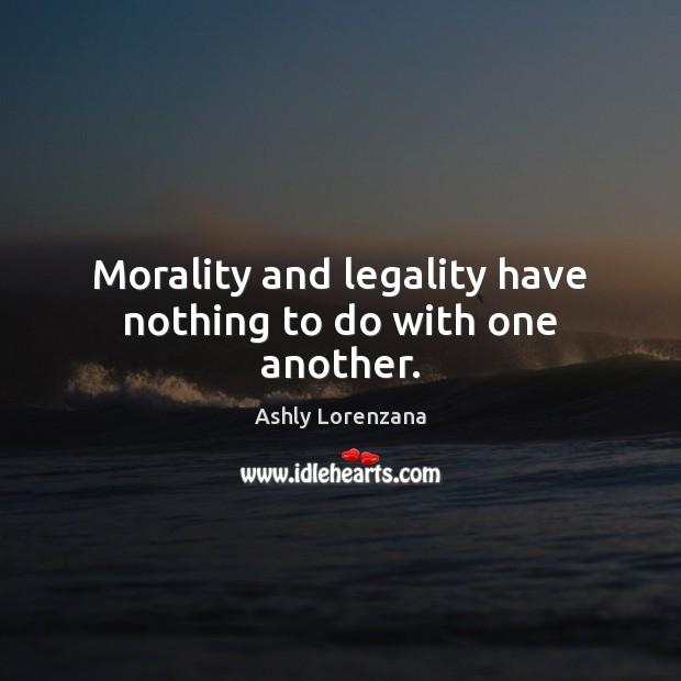 Image, Morality and legality have nothing to do with one another.