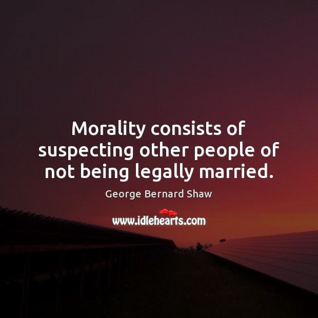 Morality consists of suspecting other people of not being legally married. Image