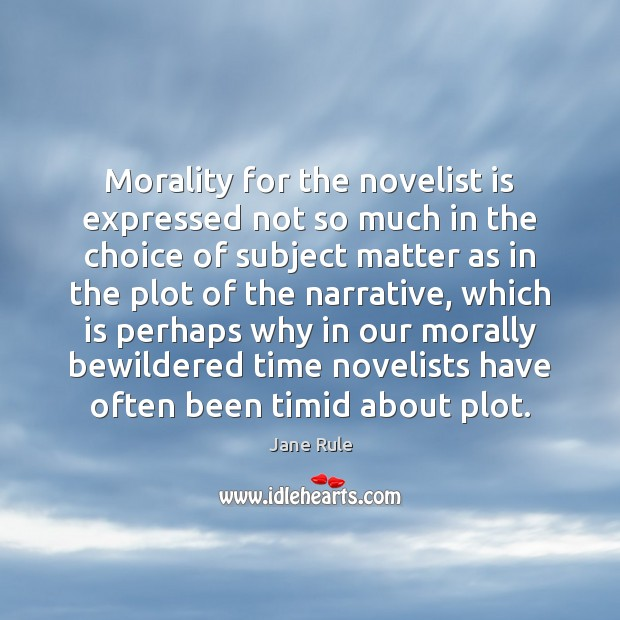 Morality for the novelist is expressed not so much in the choice Image