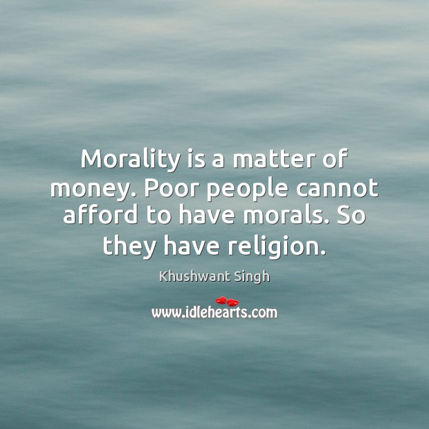 Morality is a matter of money. Poor people cannot afford to have Image