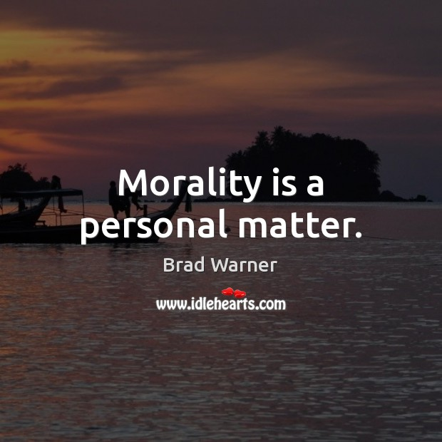 Morality is a personal matter. Brad Warner Picture Quote