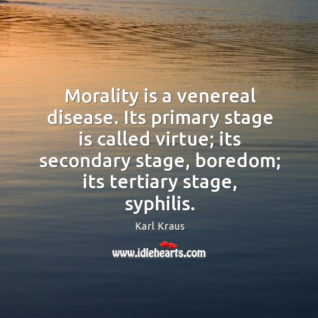 Morality is a venereal disease. Its primary stage is called virtue; Image