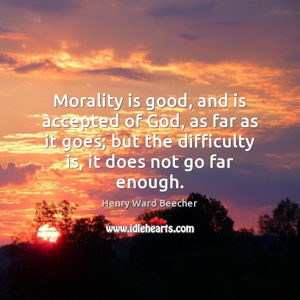 Morality is good, and is accepted of God, as far as it Image