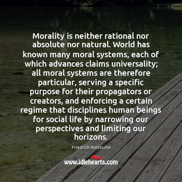 Morality is neither rational nor absolute nor natural. World has known many Image