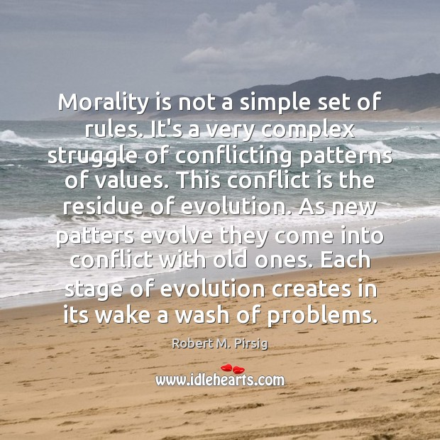 Morality is not a simple set of rules. It's a very complex Robert M. Pirsig Picture Quote