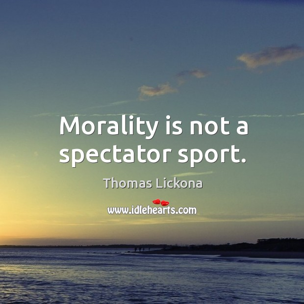 Morality is not a spectator sport. Image