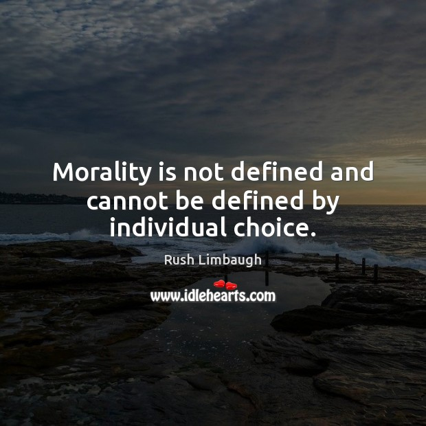 Image, Morality is not defined and cannot be defined by individual choice.