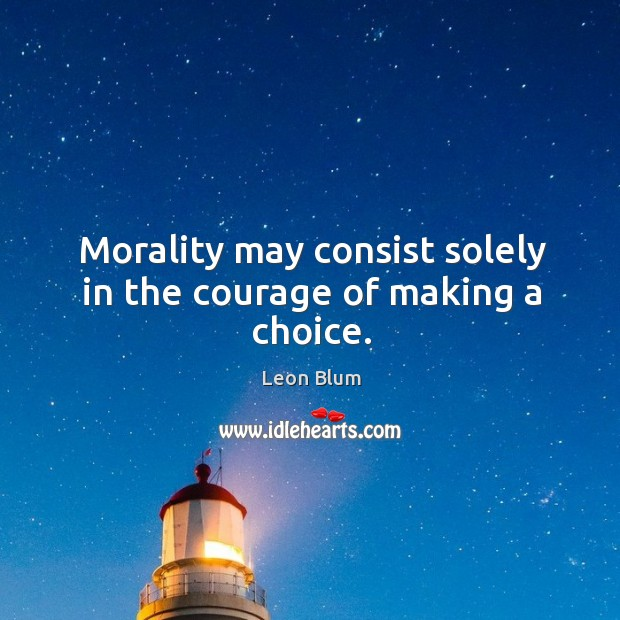 Morality may consist solely in the courage of making a choice. Image