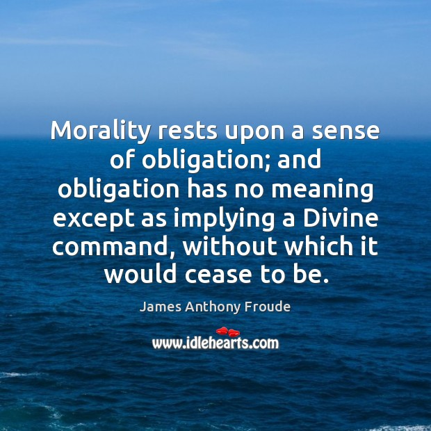 Morality rests upon a sense of obligation; and obligation has no meaning Image