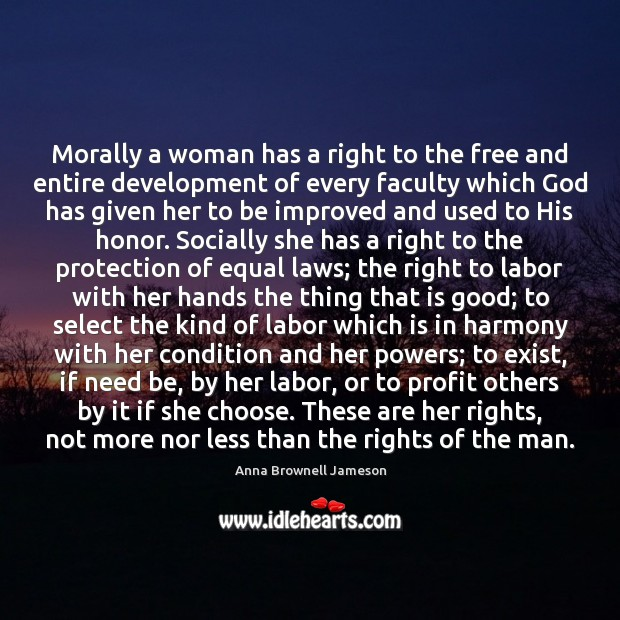 Morally a woman has a right to the free and entire development Image